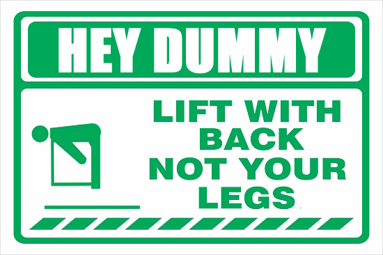 Careful Lift With Legs Not Your Back